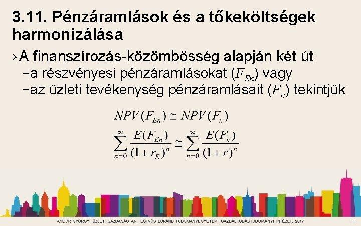 3. 11. Pénzáramlások és a tőkeköltségek harmonizálása › A finanszírozás-közömbösség alapján két út –