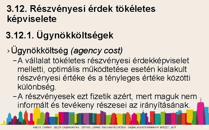 3. 12. Részvényesi érdek tökéletes képviselete 3. 12. 1. Ügynökköltségek › Ügynökköltség (agency cost)