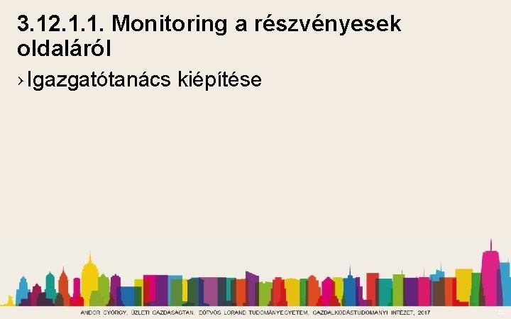 3. 12. 1. 1. Monitoring a részvényesek oldaláról › Igazgatótanács kiépítése 150