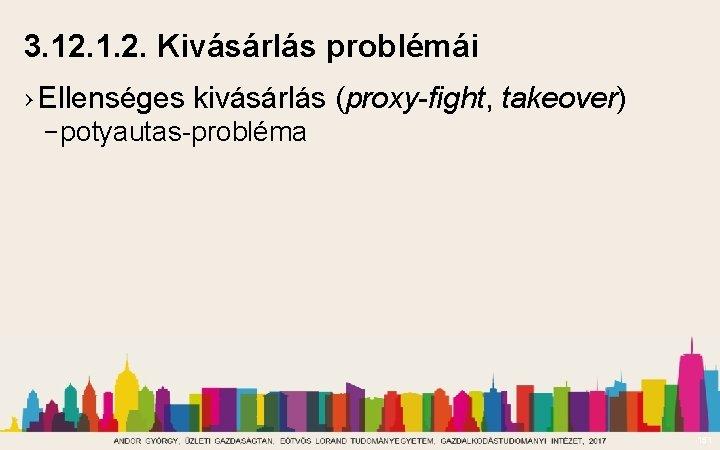 3. 12. 1. 2. Kivásárlás problémái › Ellenséges kivásárlás (proxy-fight, takeover) – potyautas-probléma 151
