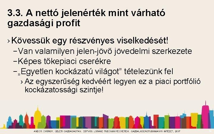 3. 3. A nettó jelenérték mint várható gazdasági profit › Kövessük egy részvényes viselkedését!