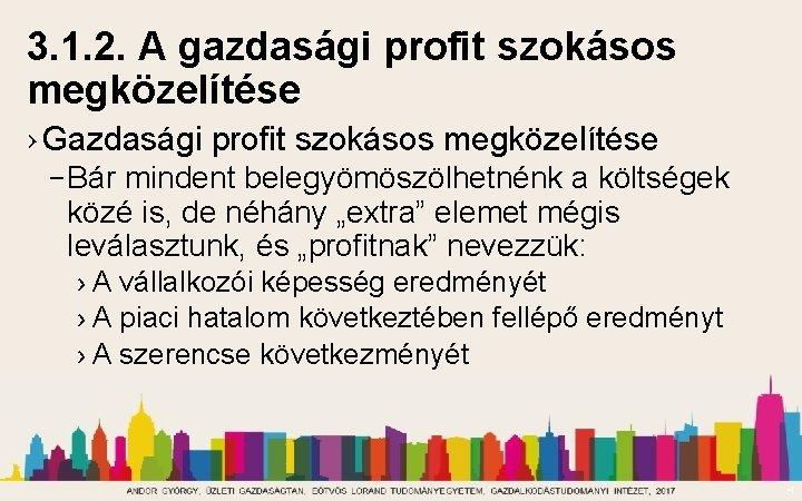 3. 1. 2. A gazdasági profit szokásos megközelítése › Gazdasági profit szokásos megközelítése –