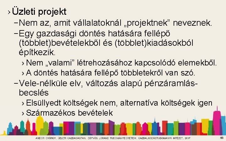 """› Üzleti projekt – Nem az, amit vállalatoknál """"projektnek"""" neveznek. – Egy gazdasági döntés"""