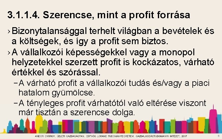 3. 1. 1. 4. Szerencse, mint a profit forrása › Bizonytalansággal terhelt világban a