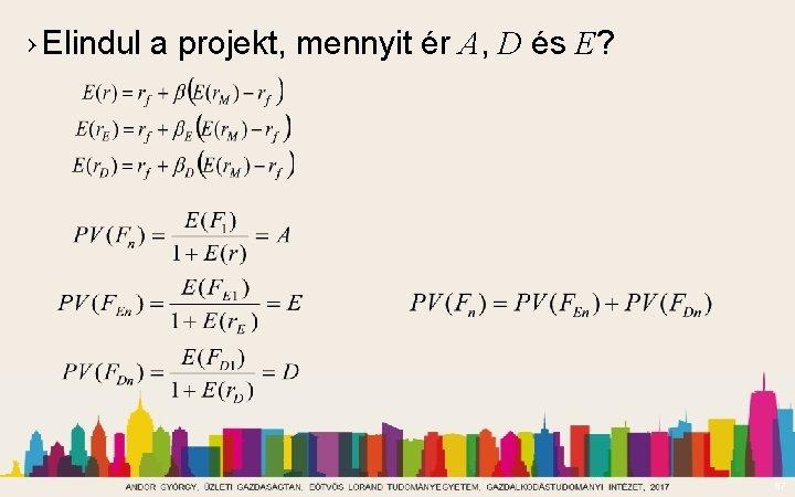 › Elindul a projekt, mennyit ér A, D és E? 87