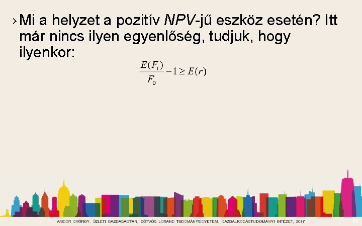 › Mi a helyzet a pozitív NPV-jű eszköz esetén? Itt már nincs ilyen egyenlőség,