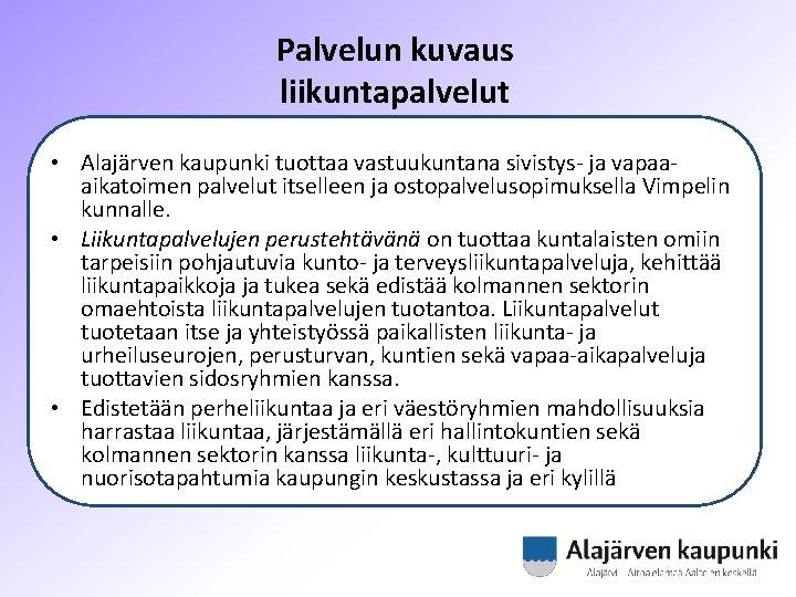 Palvelun kuvaus liikuntapalvelut • Alajärven kaupunki tuottaa vastuukuntana sivistys- ja vapaaaikatoimen palvelut itselleen ja