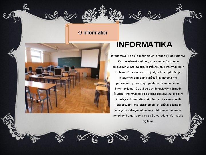 O informatici INFORMATIKA Informatika je nauka računarskih informacijskih sistema. Kao akademska oblast, ona obuhvaća