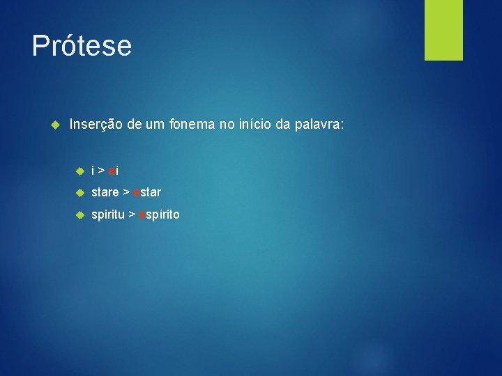 Prótese Inserção de um fonema no início da palavra: i > aí stare >