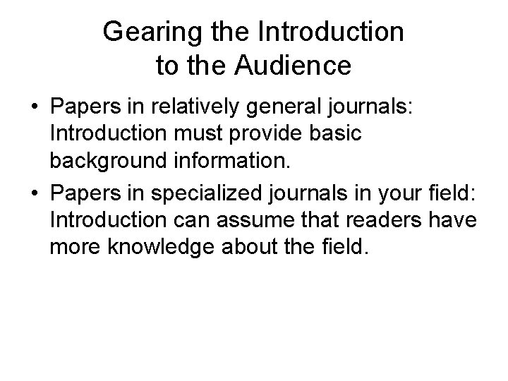 Gearing the Introduction to the Audience • Papers in relatively general journals: Introduction must