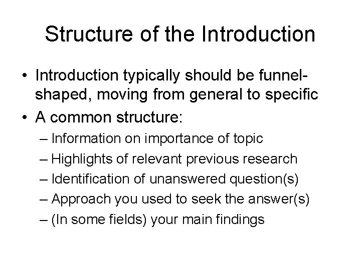 Structure of the Introduction • Introduction typically should be funnelshaped, moving from general to