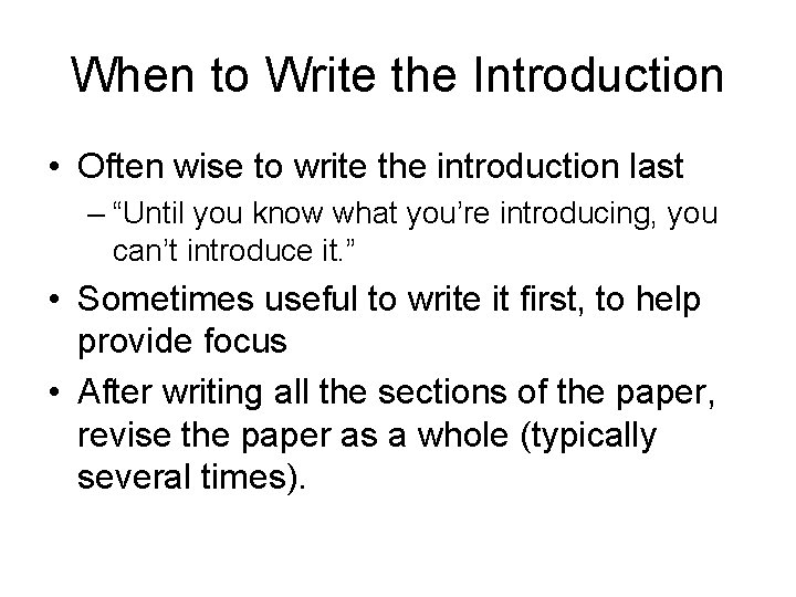 When to Write the Introduction • Often wise to write the introduction last –