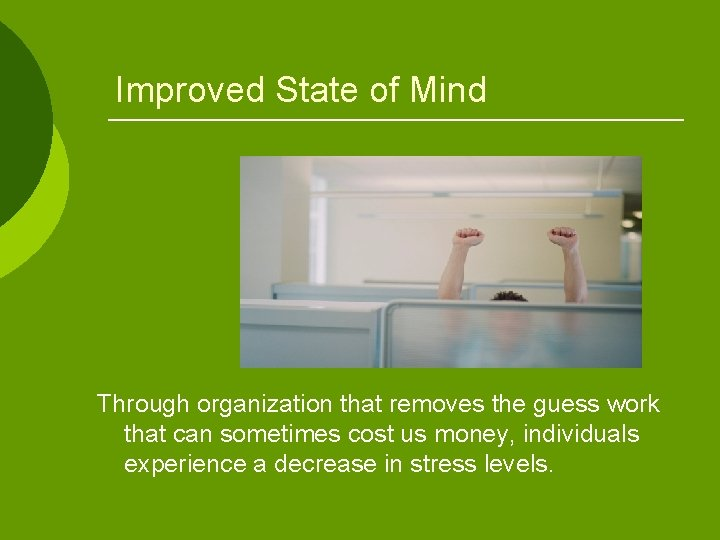 Improved State of Mind Through organization that removes the guess work that can sometimes