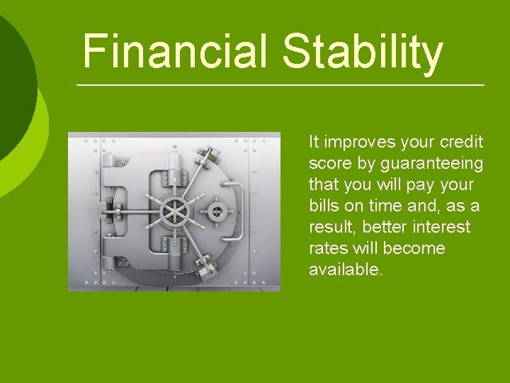 Financial Stability It improves your credit score by guaranteeing that you will pay your