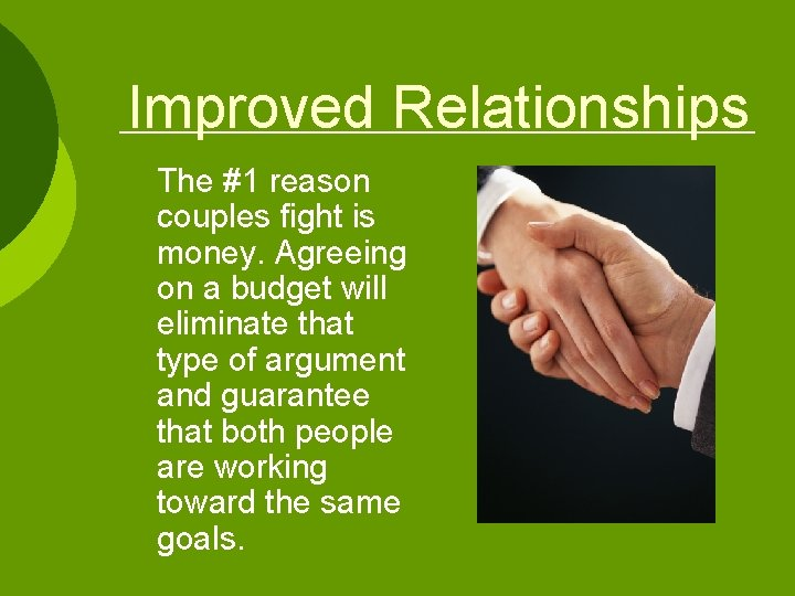 Improved Relationships The #1 reason couples fight is money. Agreeing on a budget will