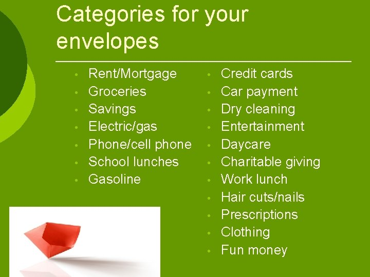 Categories for your envelopes • • Rent/Mortgage Groceries Savings Electric/gas Phone/cell phone School lunches