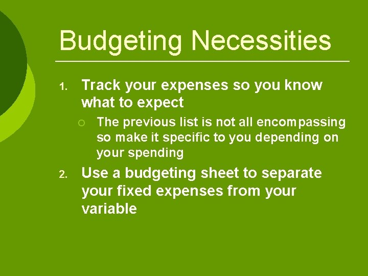 Budgeting Necessities 1. Track your expenses so you know what to expect ¡ 2.