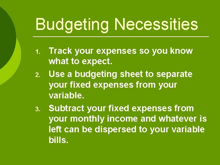 Budgeting Necessities 1. 2. 3. Track your expenses so you know what to expect.