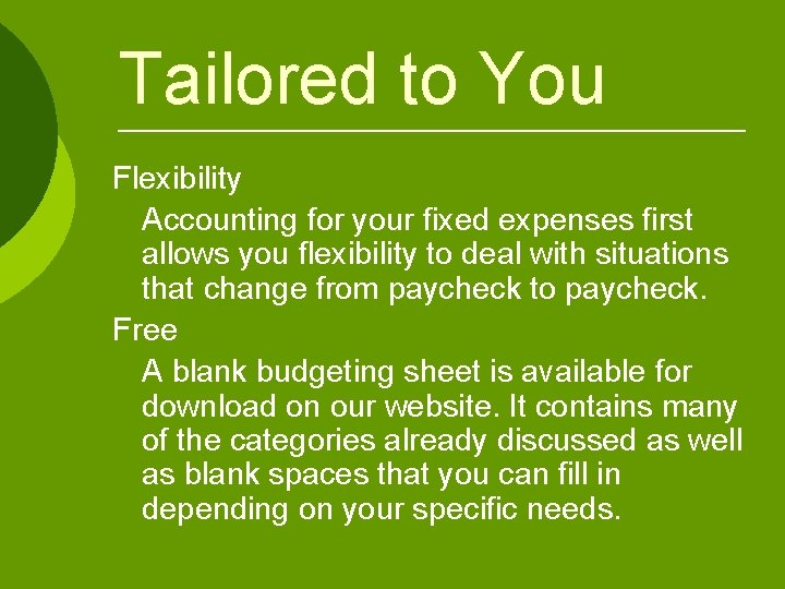 Tailored to You Flexibility Accounting for your fixed expenses first allows you flexibility to