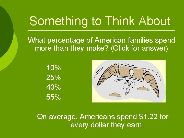 Something to Think About What percentage of American families spend more than they make?