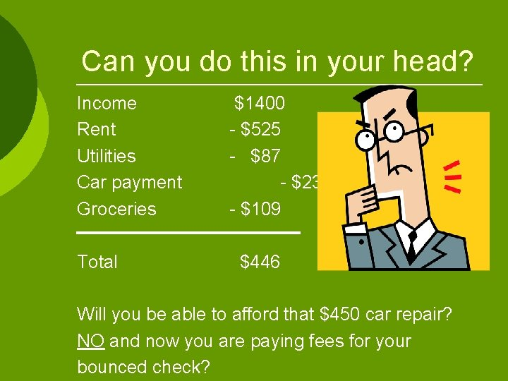Can you do this in your head? Income Rent Utilities Car payment Groceries Total