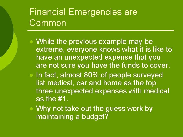 Financial Emergencies are Common l l l While the previous example may be extreme,
