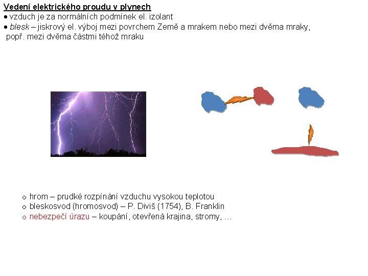 Vedení elektrického proudu v plynech vzduch je za normálních podmínek el. izolant blesk –