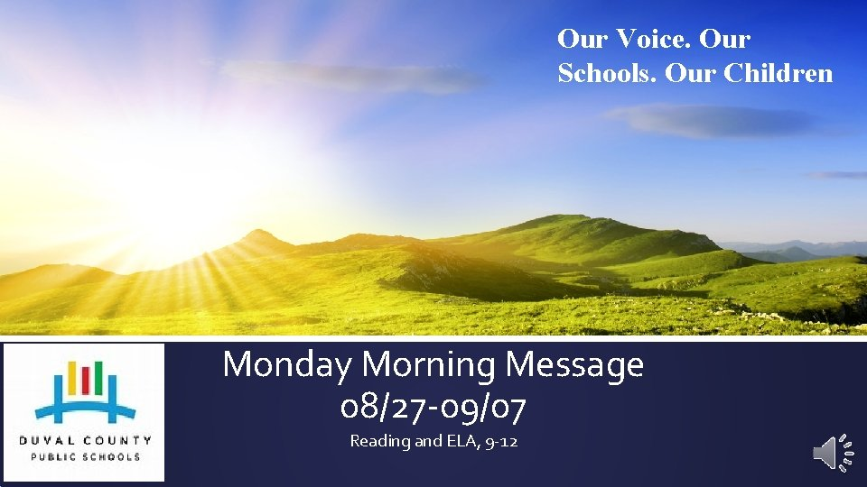 Our Voice. Our Schools. Our Children Monday Morning Message 08/27 -09/07 Reading and ELA,