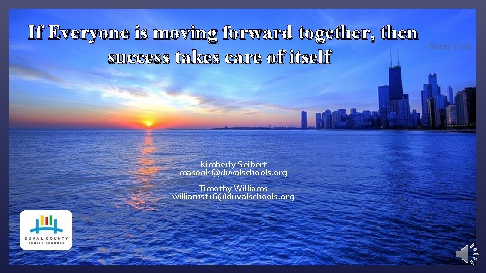 If Everyone is moving forward together, then - Henry Ford success takes care of