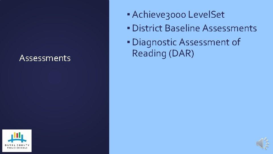 Assessments ▪ Achieve 3000 Level. Set ▪ District Baseline Assessments ▪ Diagnostic Assessment of
