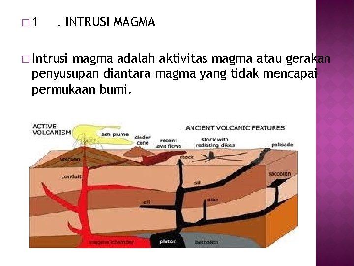 � 1 . INTRUSI MAGMA � Intrusi magma adalah aktivitas magma atau gerakan penyusupan