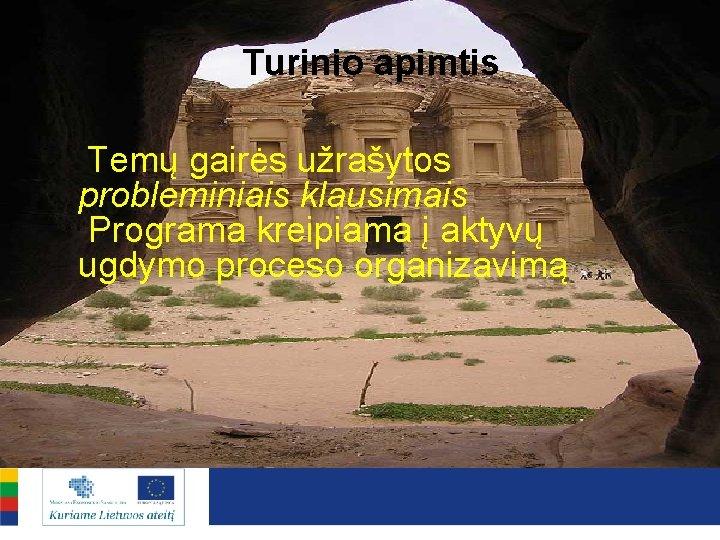 Turinio apimtis Temų gairės užrašytos probleminiais klausimais Programa kreipiama į aktyvų ugdymo proceso organizavimą
