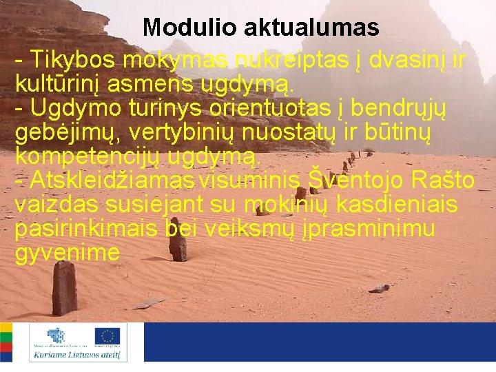 Modulio aktualumas - Tikybos mokymas nukreiptas į dvasinį ir kultūrinį asmens ugdymą. - Ugdymo
