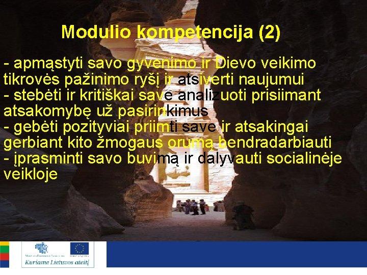 Modulio kompetencija (2) - apmąstyti savo gyvenimo ir Dievo veikimo tikrovės pažinimo ryšį ir