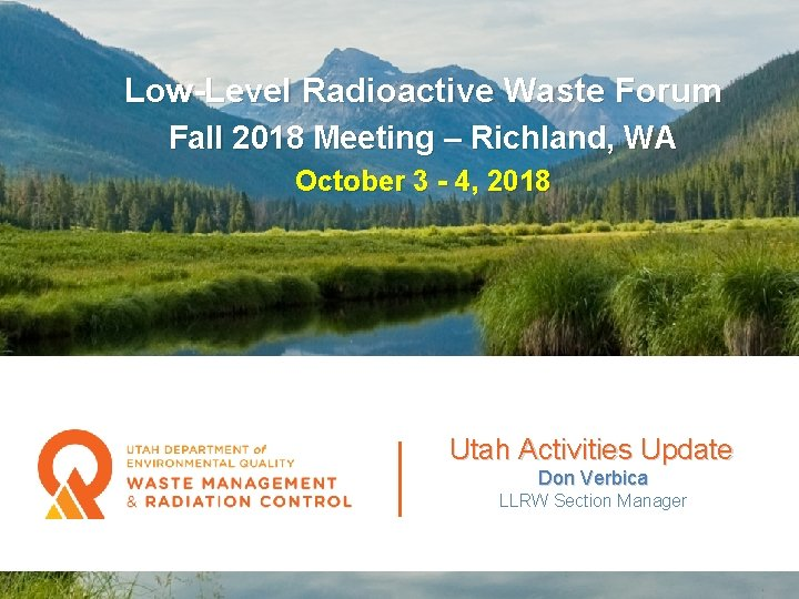 Low-Level Radioactive Waste Forum Fall 2018 Meeting – Richland, WA October 3 - 4,