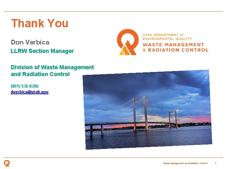 Thank You Don Verbica LLRW Section Manager Division of Waste Management and Radiation Control