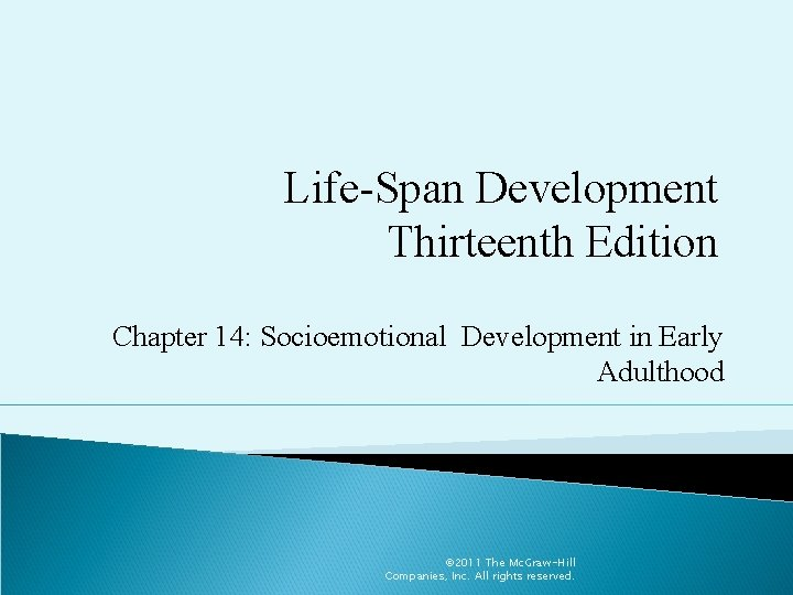 Life-Span Development Thirteenth Edition Chapter 14: Socioemotional Development in Early Adulthood © 2011 The