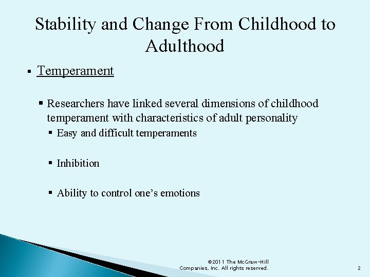 Stability and Change From Childhood to Adulthood § Temperament § Researchers have linked several