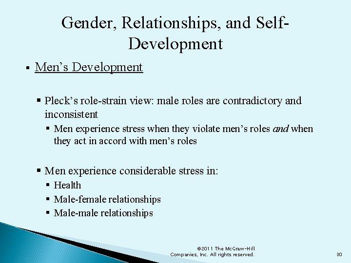 Gender, Relationships, and Self. Development § Men's Development § Pleck's role-strain view: male roles