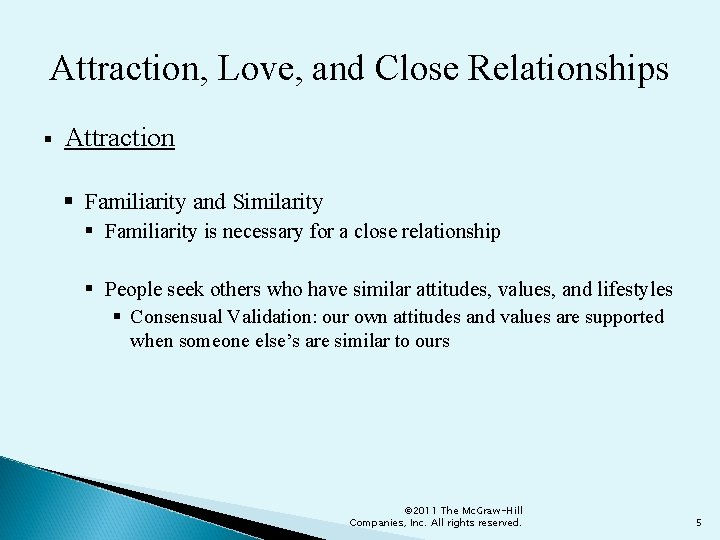 Attraction, Love, and Close Relationships § Attraction § Familiarity and Similarity § Familiarity is