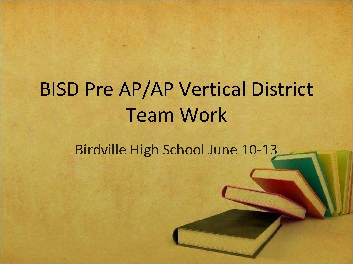 BISD Pre AP/AP Vertical District Team Work Birdville High School June 10 -13