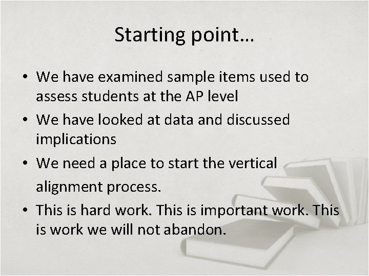 Starting point… • We have examined sample items used to assess students at the