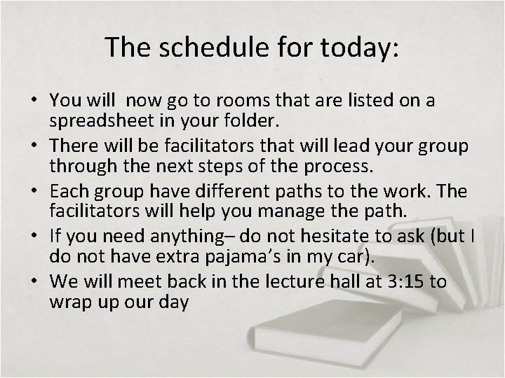 The schedule for today: • You will now go to rooms that are listed