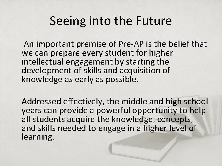 Seeing into the Future An important premise of Pre-AP is the belief that we