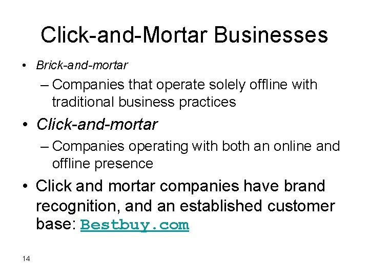 Click-and-Mortar Businesses • Brick-and-mortar – Companies that operate solely offline with traditional business practices