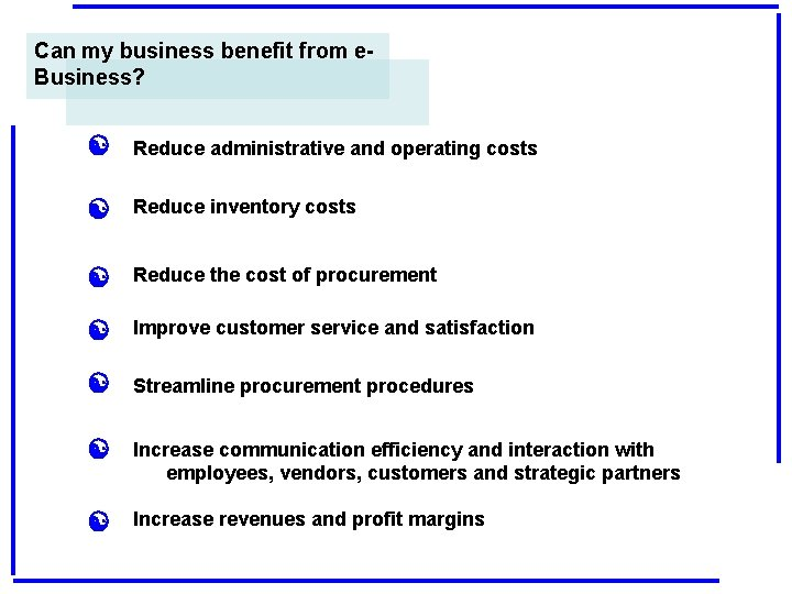 Can my business benefit from e. Business? [ Reduce administrative and operating costs [