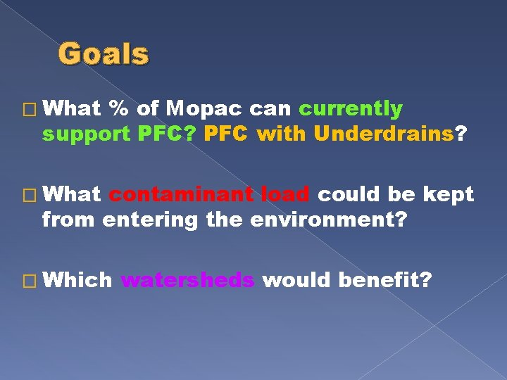 Goals � What % of Mopac can currently support PFC? PFC with Underdrains? �