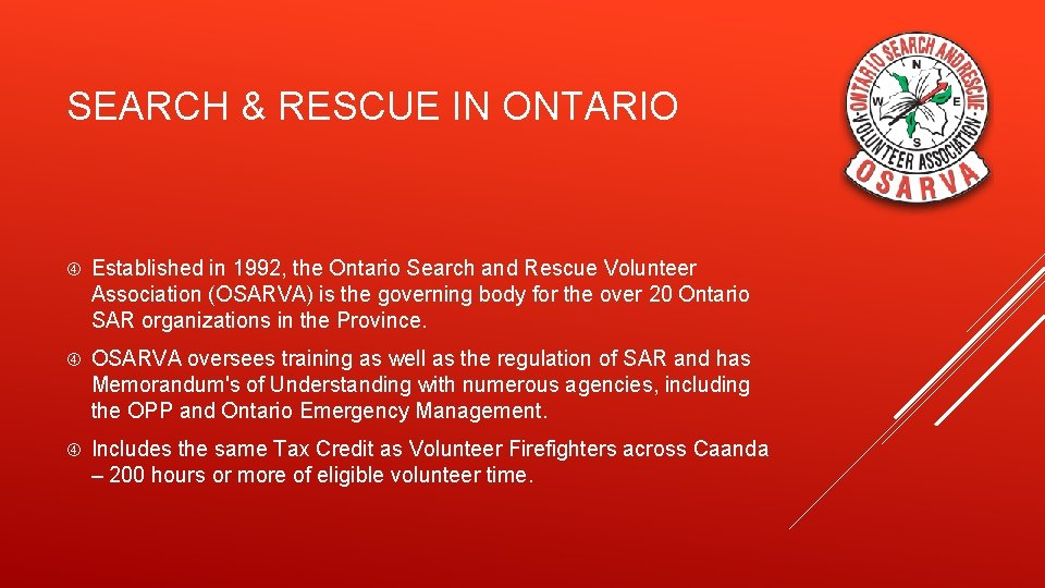 SEARCH & RESCUE IN ONTARIO Established in 1992, the Ontario Search and Rescue Volunteer