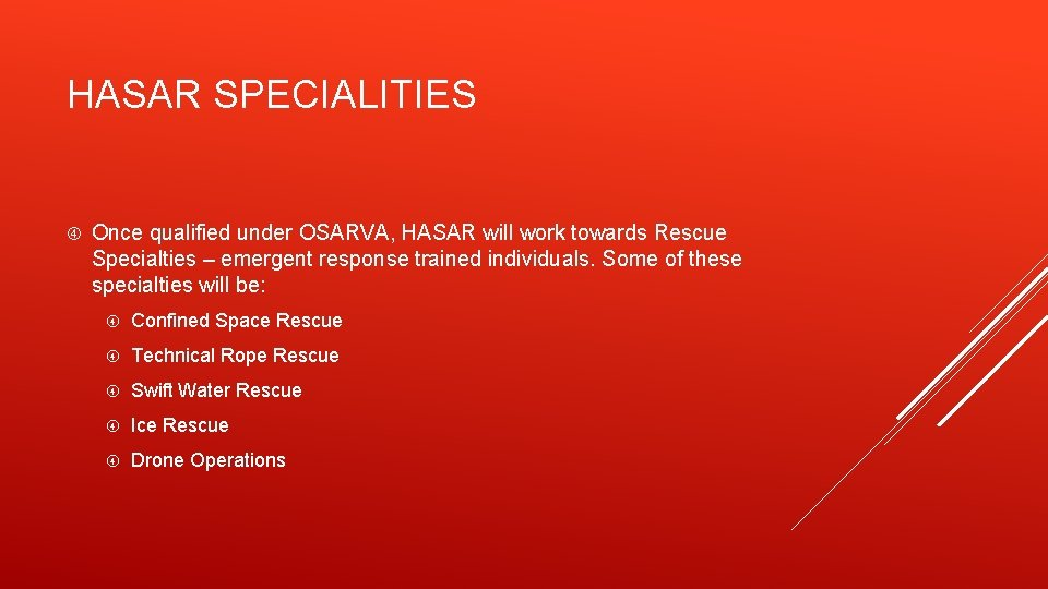 HASAR SPECIALITIES Once qualified under OSARVA, HASAR will work towards Rescue Specialties – emergent