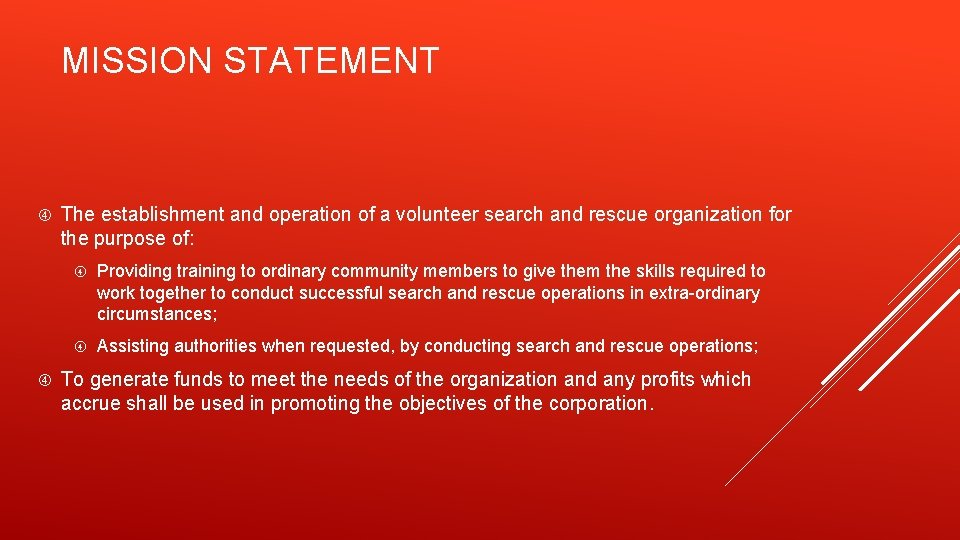 MISSION STATEMENT The establishment and operation of a volunteer search and rescue organization for